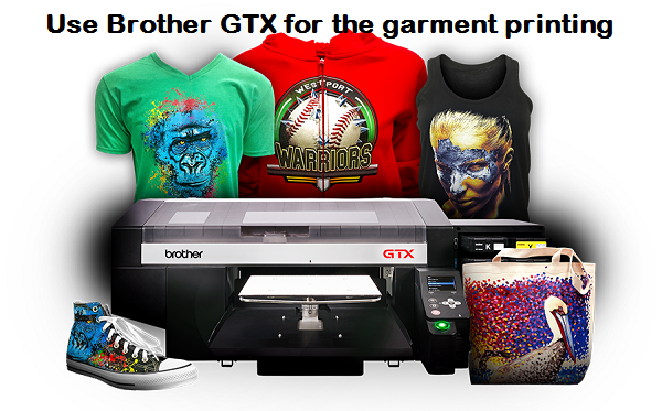 why-to-use-brother-gtx-for-the-garment-printing?